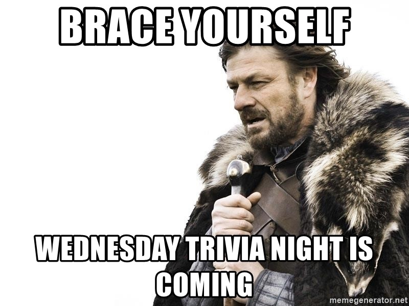 Brace yourself. Wednesday trivia night is coming.