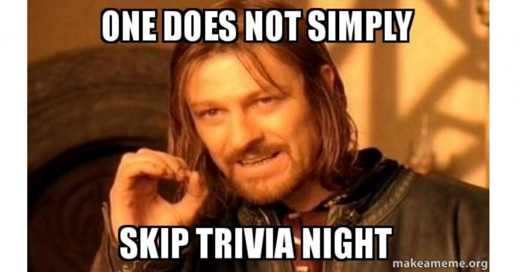 One does not simply skip trivia night