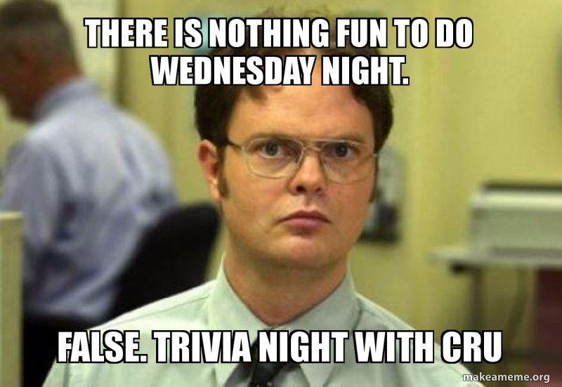 There is nothing fun to do wednesday night. False. Trivia Night with cru.