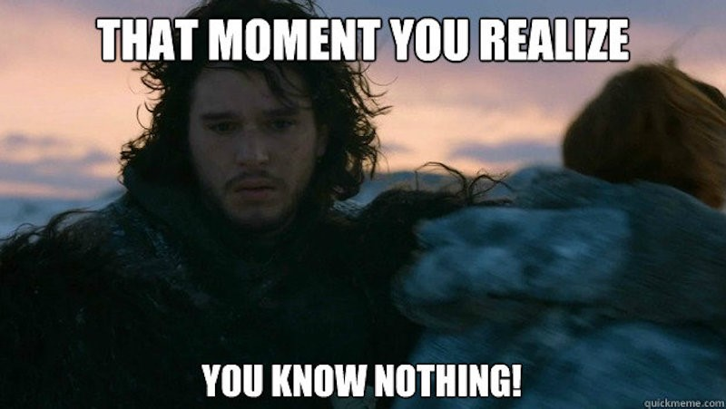 That moment you realize you know nothing!