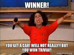 Winner! You get a car! Well not really!! But you won trivia!!