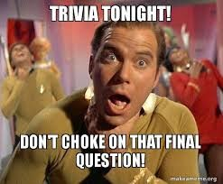 Trivia Tonight! Don't choke on that final question!