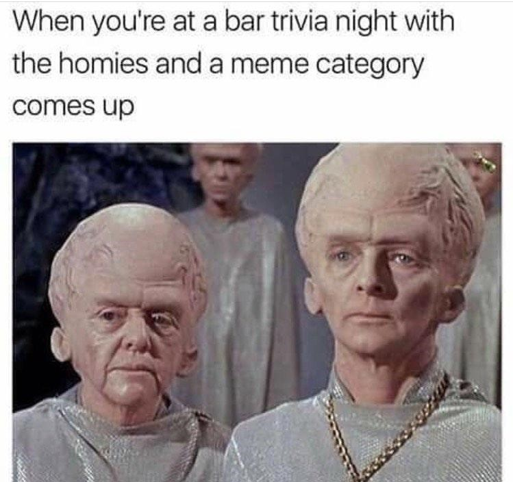 When you're at a bar trivia night with the homies and a meme category comes up